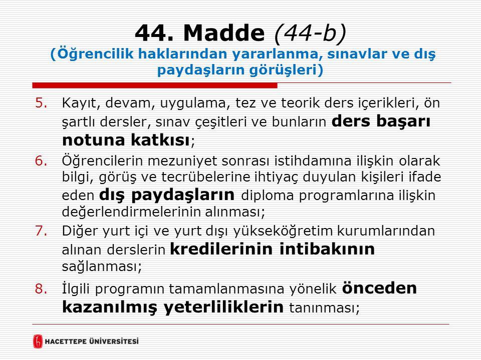 44. Madde (44-b) (Öğrencilik haklarından yararlanma, sınavlar ve dış paydaşların görüşleri) 5.Kayıt, devam, uygulama, tez ve teorik ders içerikleri, ö