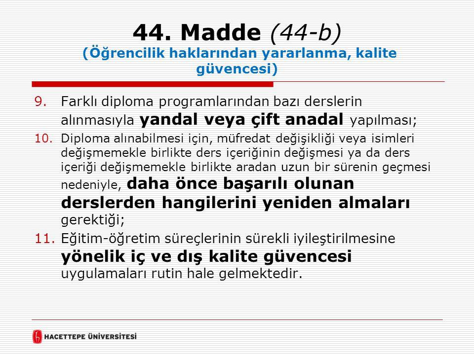 44. Madde (44-b) (Öğrencilik haklarından yararlanma, kalite güvencesi) 9.Farklı diploma programlarından bazı derslerin alınmasıyla yandal veya çift an