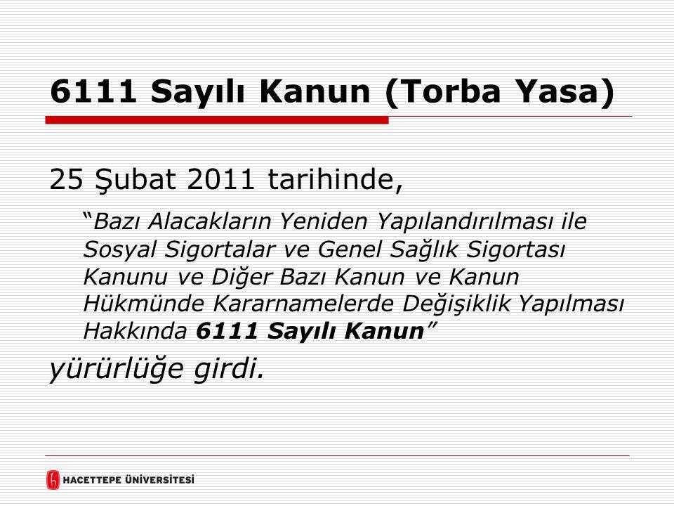 """6111 Sayılı Kanun (Torba Yasa) 25 Şubat 2011 tarihinde, """"Bazı Alacakların Yeniden Yapılandırılması ile Sosyal Sigortalar ve Genel Sağlık Sigortası Kan"""