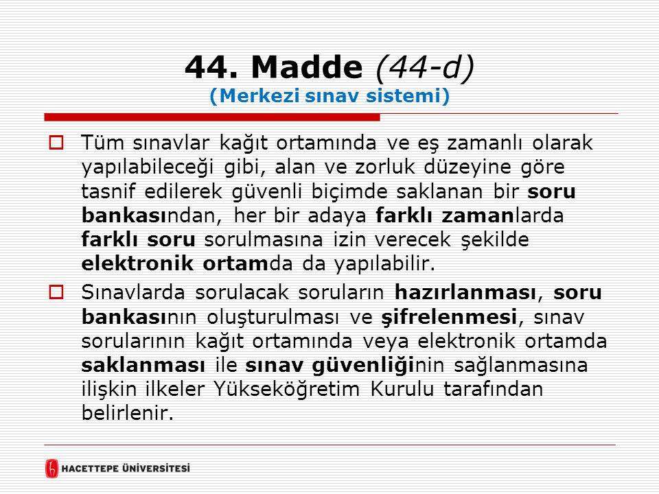 44. Madde (44-d) (Merkezi sınav sistemi)  Tüm sınavlar kağıt ortamında ve eş zamanlı olarak yapılabileceği gibi, alan ve zorluk düzeyine göre tasnif