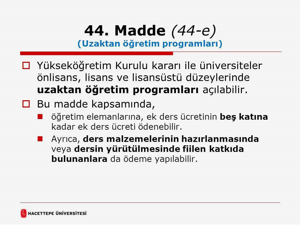 44. Madde (44-e) (Uzaktan öğretim programları)  Yükseköğretim Kurulu kararı ile üniversiteler önlisans, lisans ve lisansüstü düzeylerinde uzaktan öğr