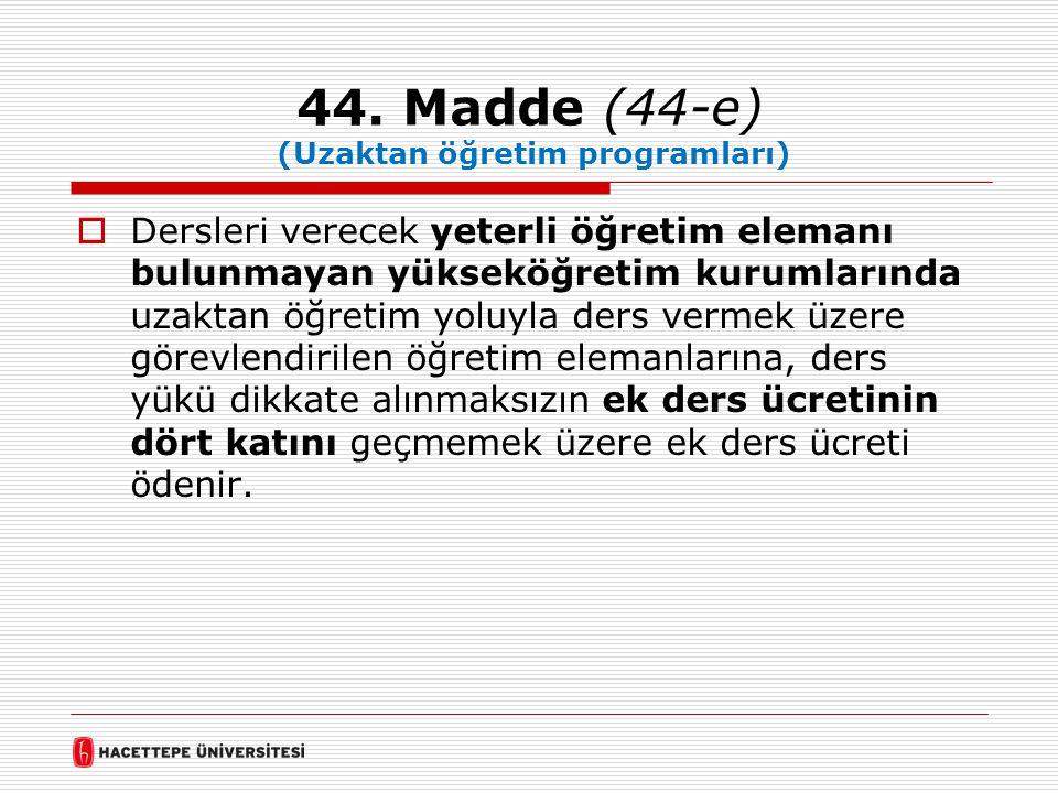 44. Madde (44-e) (Uzaktan öğretim programları)  Dersleri verecek yeterli öğretim elemanı bulunmayan yükseköğretim kurumlarında uzaktan öğretim yoluyl