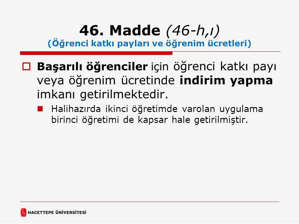 46. Madde (46-h,ı) (Öğrenci katkı payları ve öğrenim ücretleri)  Başarılı öğrenciler için öğrenci katkı payı veya öğrenim ücretinde indirim yapma imk