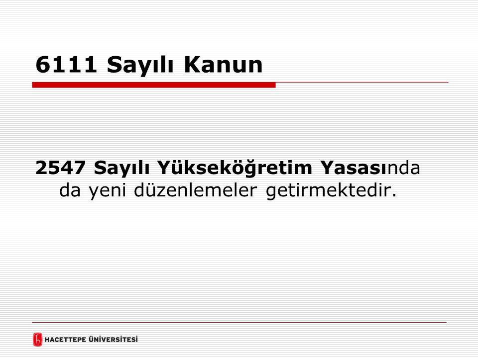 6111 Sayılı Kanun 2547 Sayılı Yükseköğretim Yasasında da yeni düzenlemeler getirmektedir.