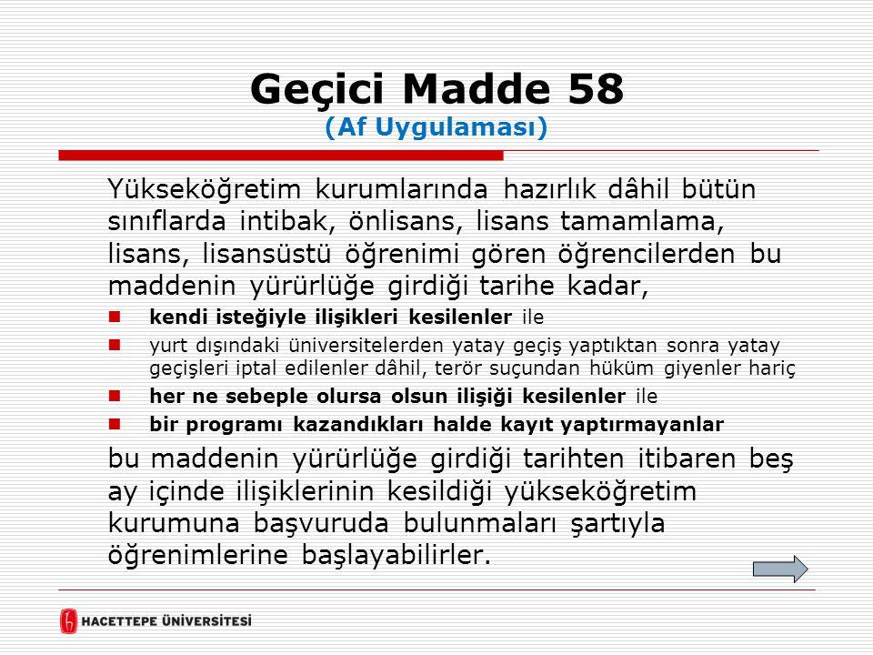 Geçici Madde 58 (Af Uygulaması) Yükseköğretim kurumlarında hazırlık dâhil bütün sınıflarda intibak, önlisans, lisans tamamlama, lisans, lisansüstü öğr