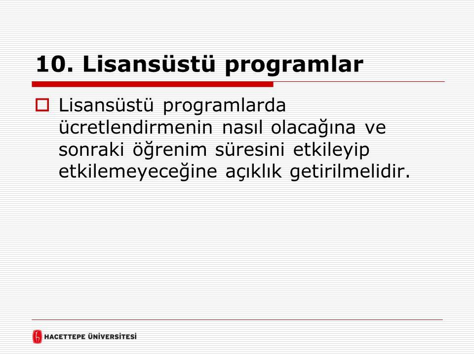 10. Lisansüstü programlar  Lisansüstü programlarda ücretlendirmenin nasıl olacağına ve sonraki öğrenim süresini etkileyip etkilemeyeceğine açıklık ge