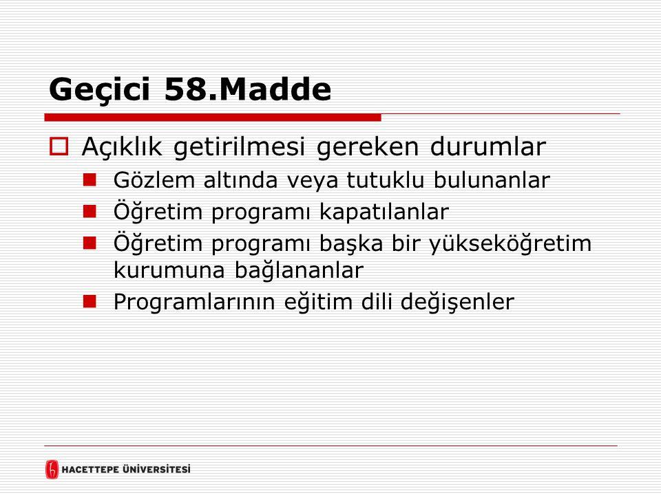 Geçici 58.Madde  Açıklık getirilmesi gereken durumlar  Gözlem altında veya tutuklu bulunanlar  Öğretim programı kapatılanlar  Öğretim programı baş