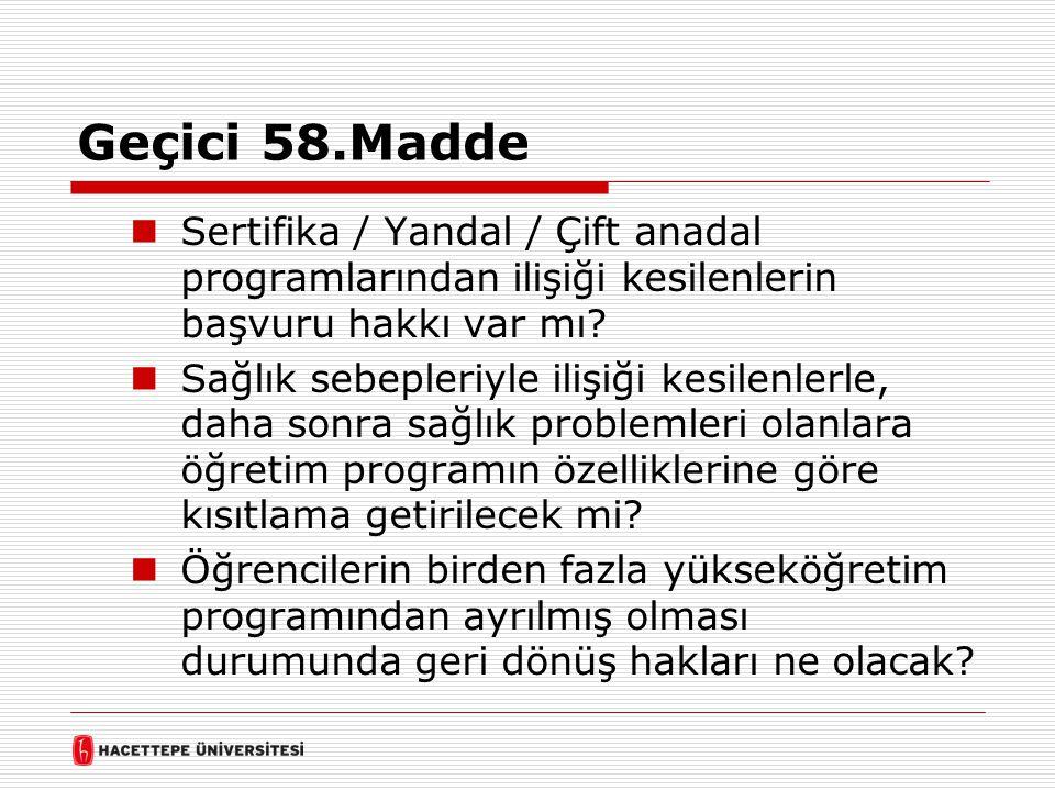 Geçici 58.Madde  Sertifika / Yandal / Çift anadal programlarından ilişiği kesilenlerin başvuru hakkı var mı?  Sağlık sebepleriyle ilişiği kesilenler