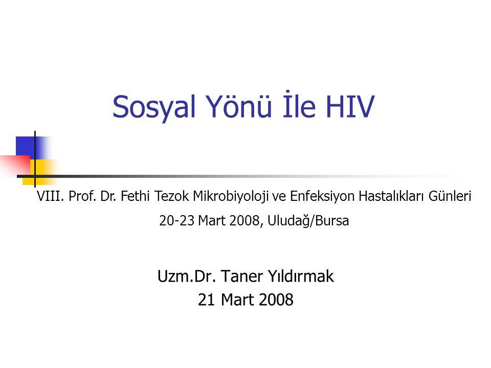 Sosyal Yönü İle HIV Uzm.Dr. Taner Yıldırmak 21 Mart 2008 VIII. Prof. Dr. Fethi Tezok Mikrobiyoloji ve Enfeksiyon Hastalıkları Günleri 20-23 Mart 2008,