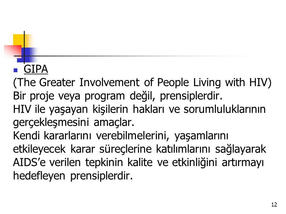 12  GIPA (The Greater Involvement of People Living with HIV) Bir proje veya program değil, prensiplerdir. HIV ile yaşayan kişilerin hakları ve soruml