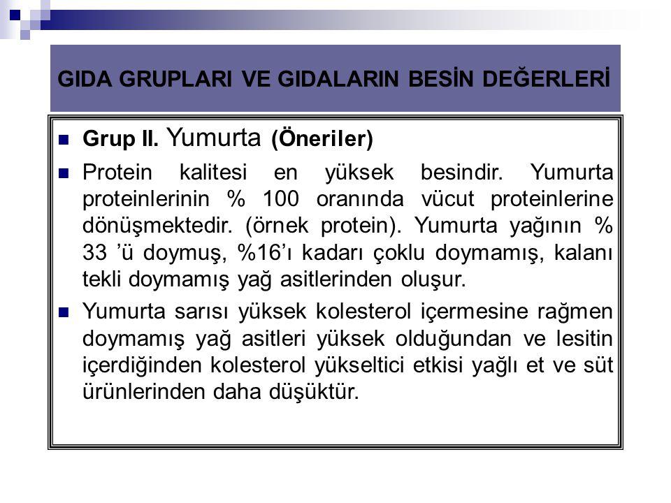 GIDA GRUPLARI VE GIDALARIN BESİN DEĞERLERİ  Grup II. Yumurta (Öneriler)  Protein kalitesi en yüksek besindir. Yumurta proteinlerinin % 100 oranında
