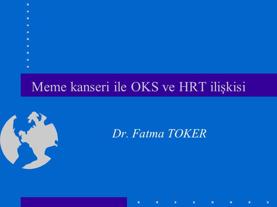 Meme kanseri ile OKS ve HRT ilişkisi Dr. Fatma TOKER