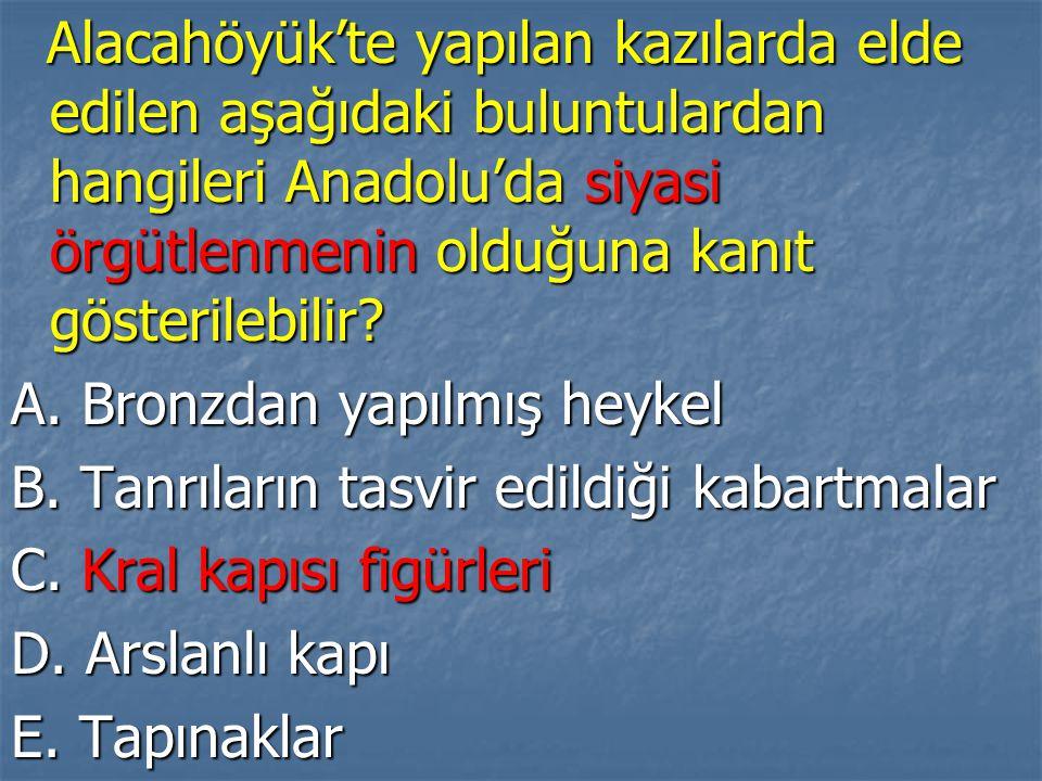 Alacahöyük'te yapılan kazılarda elde edilen aşağıdaki buluntulardan hangileri Anadolu'da siyasi örgütlenmenin olduğuna kanıt gösterilebilir.