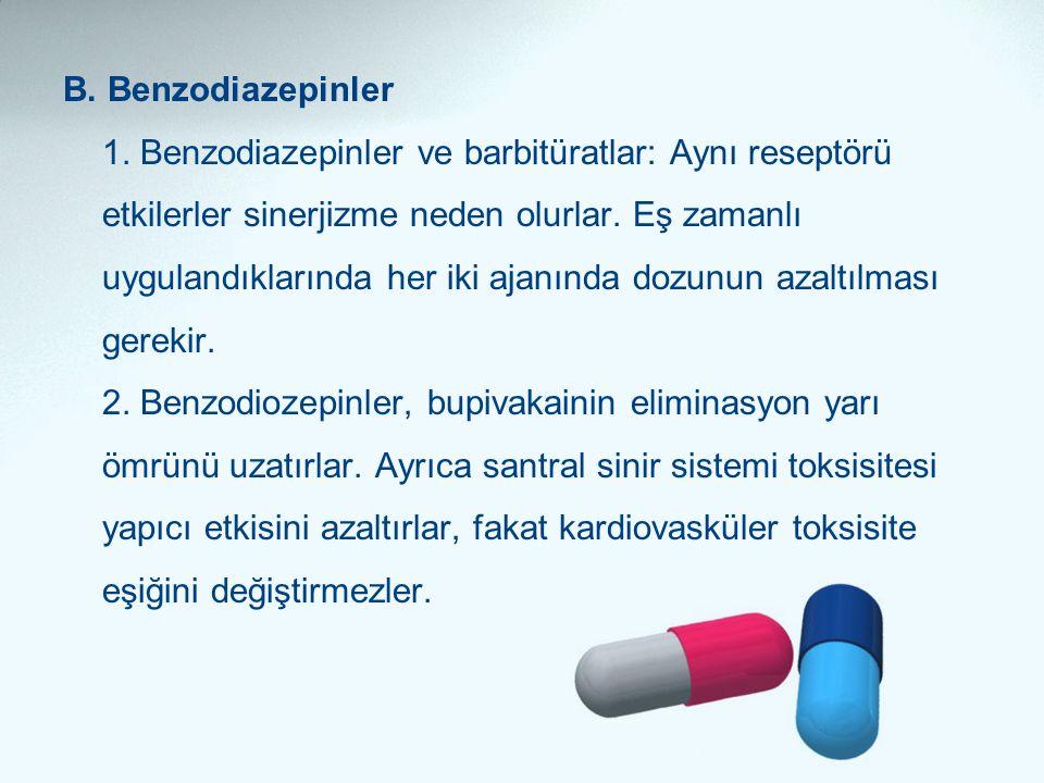 B. Benzodiazepinler 1. Benzodiazepinler ve barbitüratlar: Aynı reseptörü etkilerler sinerjizme neden olurlar. Eş zamanlı uygulandıklarında her iki aja