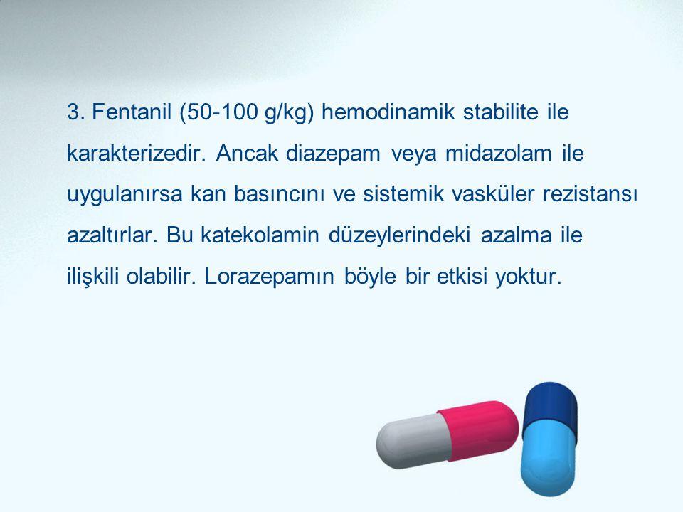 3. Fentanil (50-100 g/kg) hemodinamik stabilite ile karakterizedir. Ancak diazepam veya midazolam ile uygulanırsa kan basıncını ve sistemik vasküler r