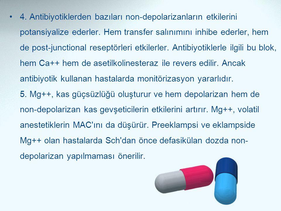 •4. Antibiyotiklerden bazıları non-depolarizanların etkilerini potansiyalize ederler. Hem transfer salınımını inhibe ederler, hem de post-junctional r