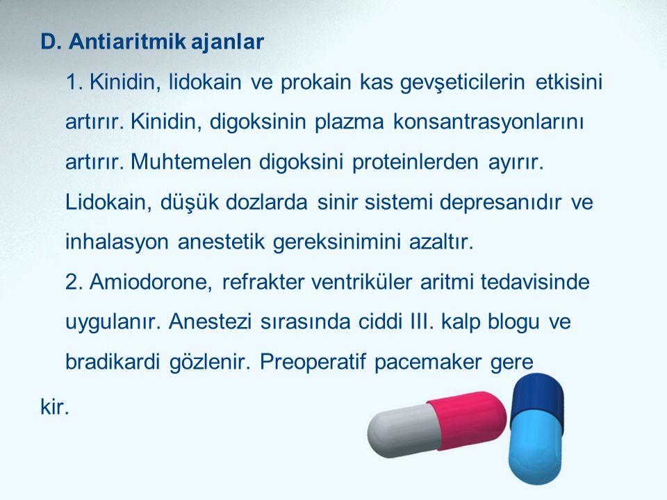 D. Antiaritmik ajanlar 1. Kinidin, lidokain ve prokain kas gevşeticilerin etkisini artırır. Kinidin, digoksinin plazma konsantrasyonlarını artırır. Mu
