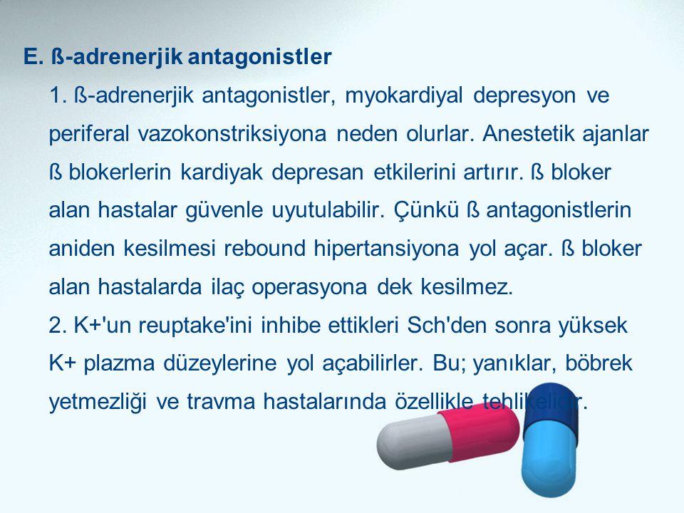 E. ß-adrenerjik antagonistler 1. ß-adrenerjik antagonistler, myokardiyal depresyon ve periferal vazokonstriksiyona neden olurlar. Anestetik ajanlar ß