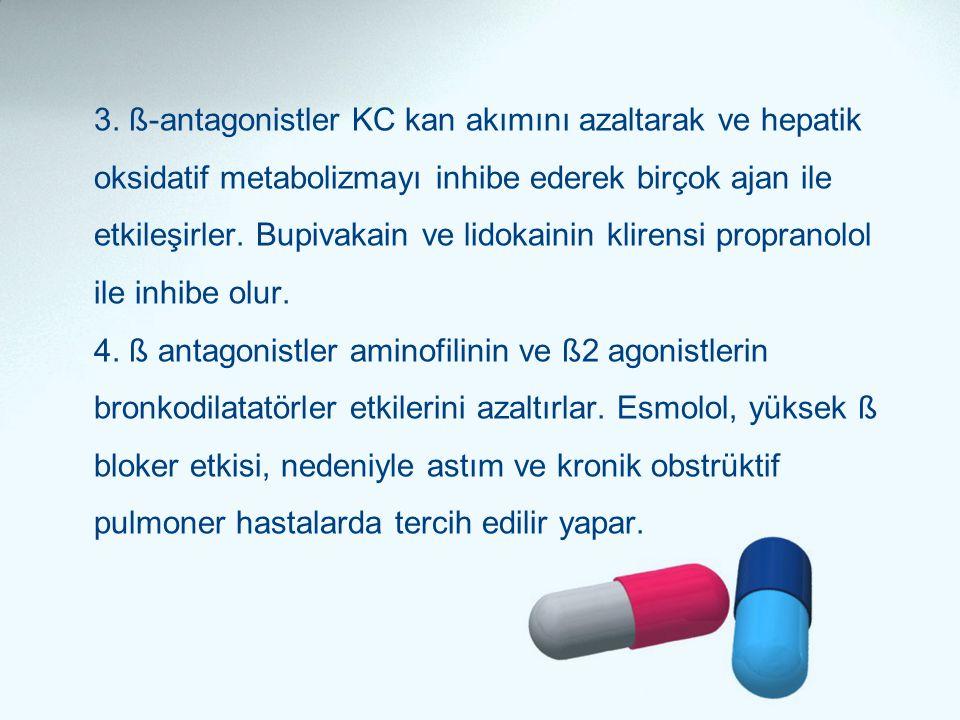 3. ß-antagonistler KC kan akımını azaltarak ve hepatik oksidatif metabolizmayı inhibe ederek birçok ajan ile etkileşirler. Bupivakain ve lidokainin kl