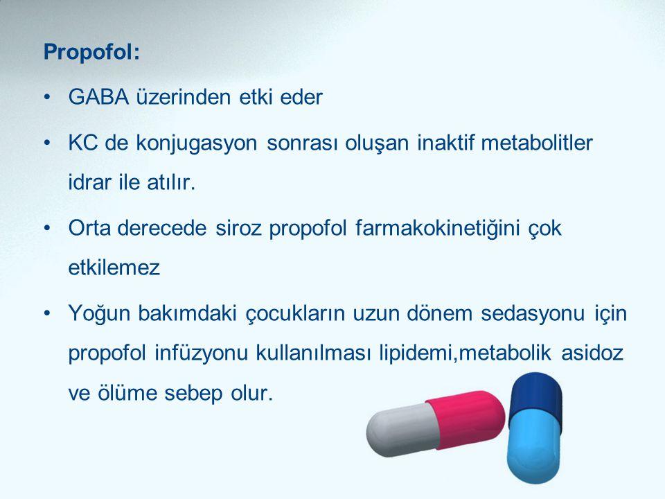 Propofol: •GABA üzerinden etki eder •KC de konjugasyon sonrası oluşan inaktif metabolitler idrar ile atılır. •Orta derecede siroz propofol farmakokine