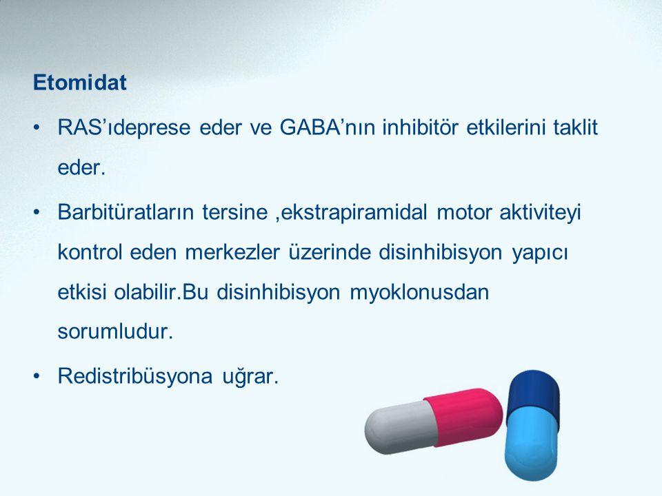 Etomidat •RAS'ıdeprese eder ve GABA'nın inhibitör etkilerini taklit eder. •Barbitüratların tersine,ekstrapiramidal motor aktiviteyi kontrol eden merke