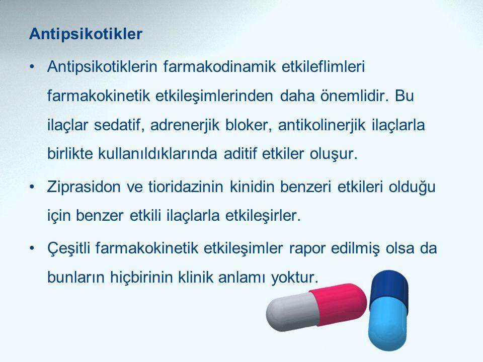 Antipsikotikler •Antipsikotiklerin farmakodinamik etkileflimleri farmakokinetik etkileşimlerinden daha önemlidir. Bu ilaçlar sedatif, adrenerjik bloke