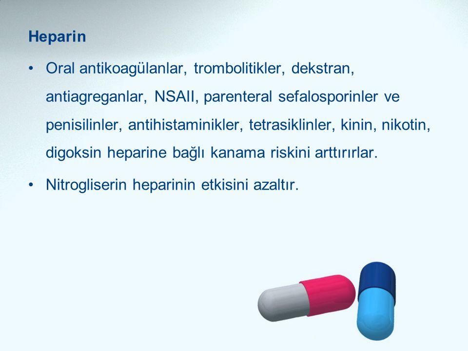 Heparin •Oral antikoagülanlar, trombolitikler, dekstran, antiagreganlar, NSAII, parenteral sefalosporinler ve penisilinler, antihistaminikler, tetrasi