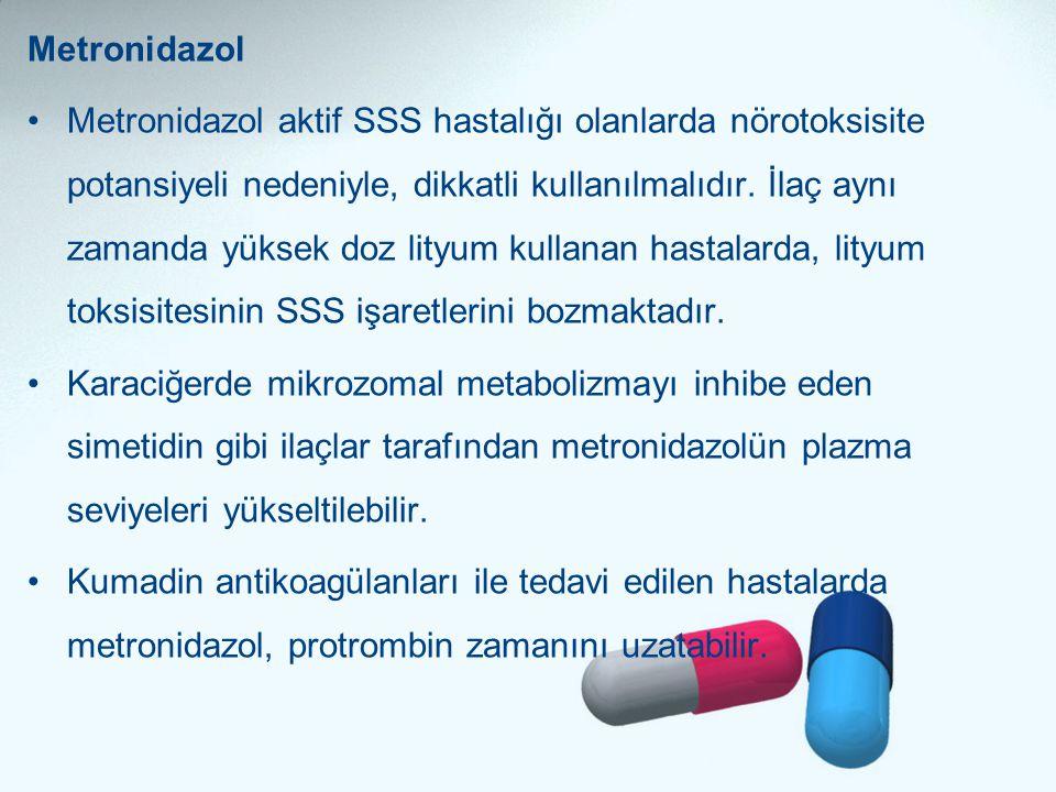 Metronidazol •Metronidazol aktif SSS hastalığı olanlarda nörotoksisite potansiyeli nedeniyle, dikkatli kullanılmalıdır. İlaç aynı zamanda yüksek doz l