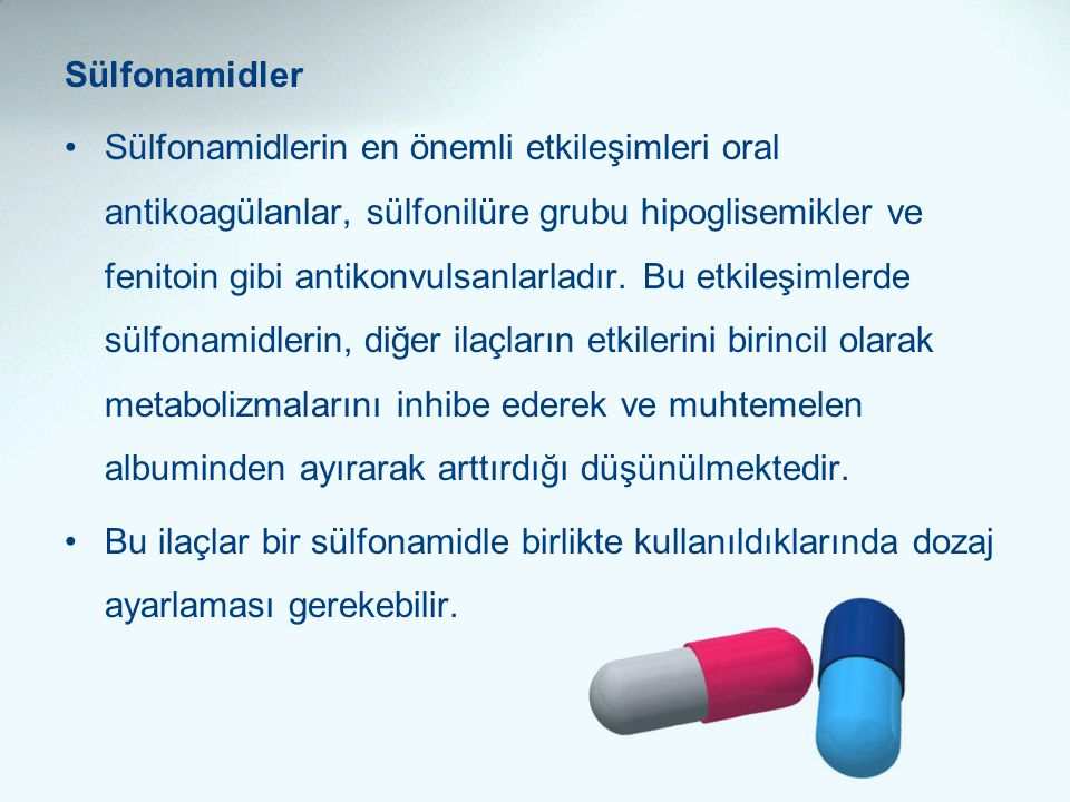 Sülfonamidler •Sülfonamidlerin en önemli etkileşimleri oral antikoagülanlar, sülfonilüre grubu hipoglisemikler ve fenitoin gibi antikonvulsanlarladır.