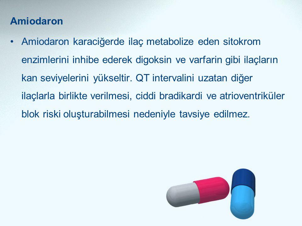 Amiodaron •Amiodaron karaciğerde ilaç metabolize eden sitokrom enzimlerini inhibe ederek digoksin ve varfarin gibi ilaçların kan seviyelerini yükselti