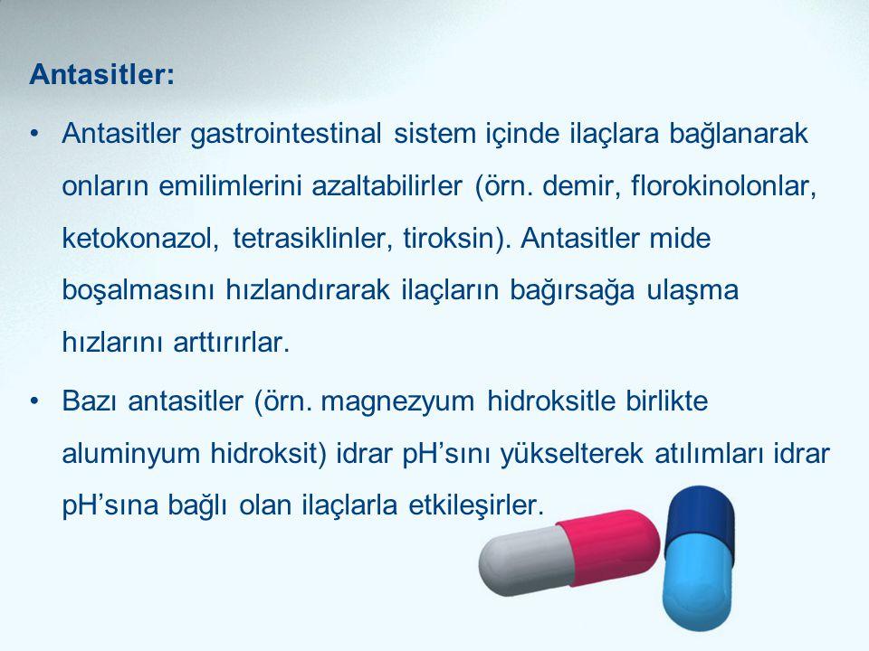 Antasitler: •Antasitler gastrointestinal sistem içinde ilaçlara bağlanarak onların emilimlerini azaltabilirler (örn. demir, florokinolonlar, ketokonaz