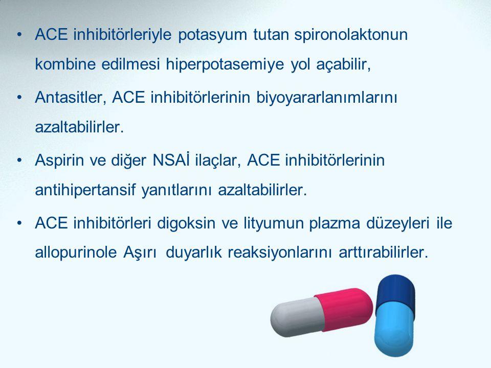 •ACE inhibitörleriyle potasyum tutan spironolaktonun kombine edilmesi hiperpotasemiye yol açabilir, •Antasitler, ACE inhibitörlerinin biyoyararlanımla