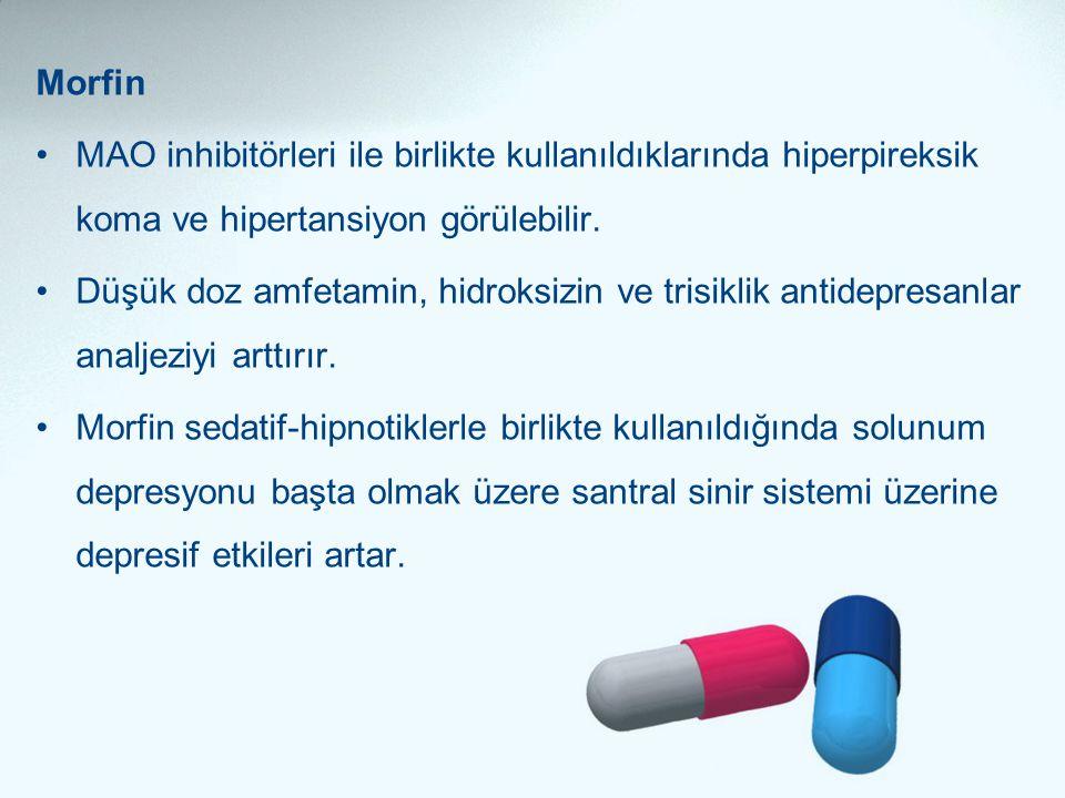 Morfin •MAO inhibitörleri ile birlikte kullanıldıklarında hiperpireksik koma ve hipertansiyon görülebilir. •Düşük doz amfetamin, hidroksizin ve trisik
