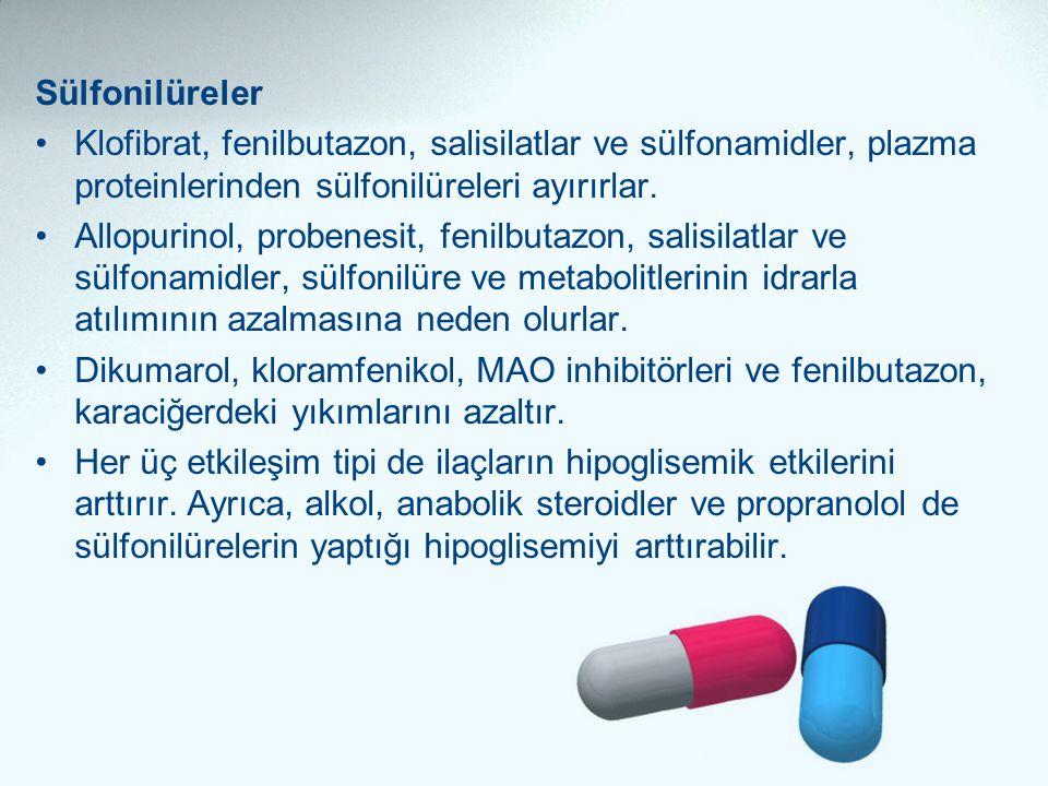 Sülfonilüreler •Klofibrat, fenilbutazon, salisilatlar ve sülfonamidler, plazma proteinlerinden sülfonilüreleri ayırırlar. •Allopurinol, probenesit, fe