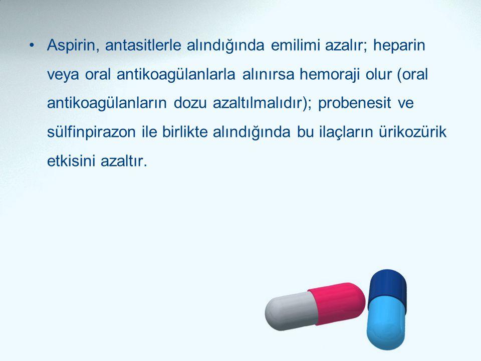 •Aspirin, antasitlerle alındığında emilimi azalır; heparin veya oral antikoagülanlarla alınırsa hemoraji olur (oral antikoagülanların dozu azaltılmalı