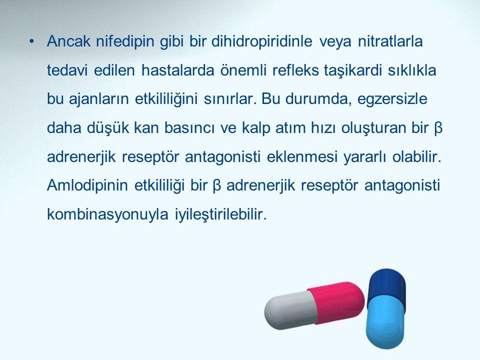 •Ancak nifedipin gibi bir dihidropiridinle veya nitratlarla tedavi edilen hastalarda önemli refleks taşikardi sıklıkla bu ajanların etkililiğini sınır