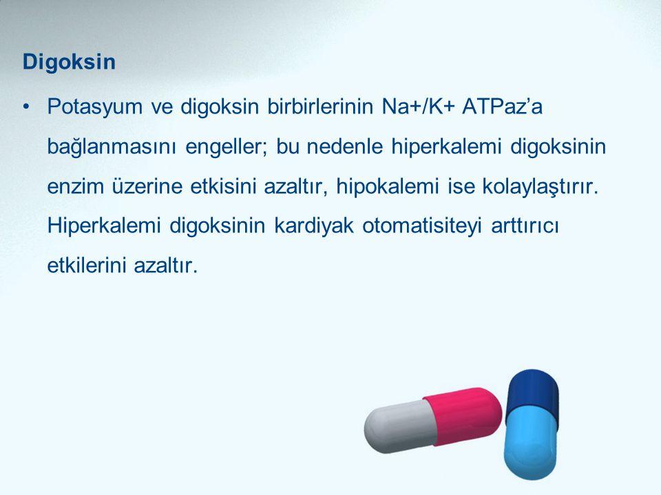 Digoksin •Potasyum ve digoksin birbirlerinin Na+/K+ ATPaz'a bağlanmasını engeller; bu nedenle hiperkalemi digoksinin enzim üzerine etkisini azaltır, h
