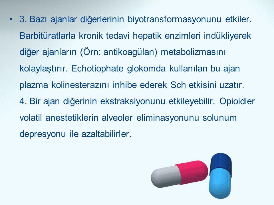 •3. Bazı ajanlar diğerlerinin biyotransformasyonunu etkiler. Barbitüratlarla kronik tedavi hepatik enzimleri indükliyerek diğer ajanların (Örn: antiko
