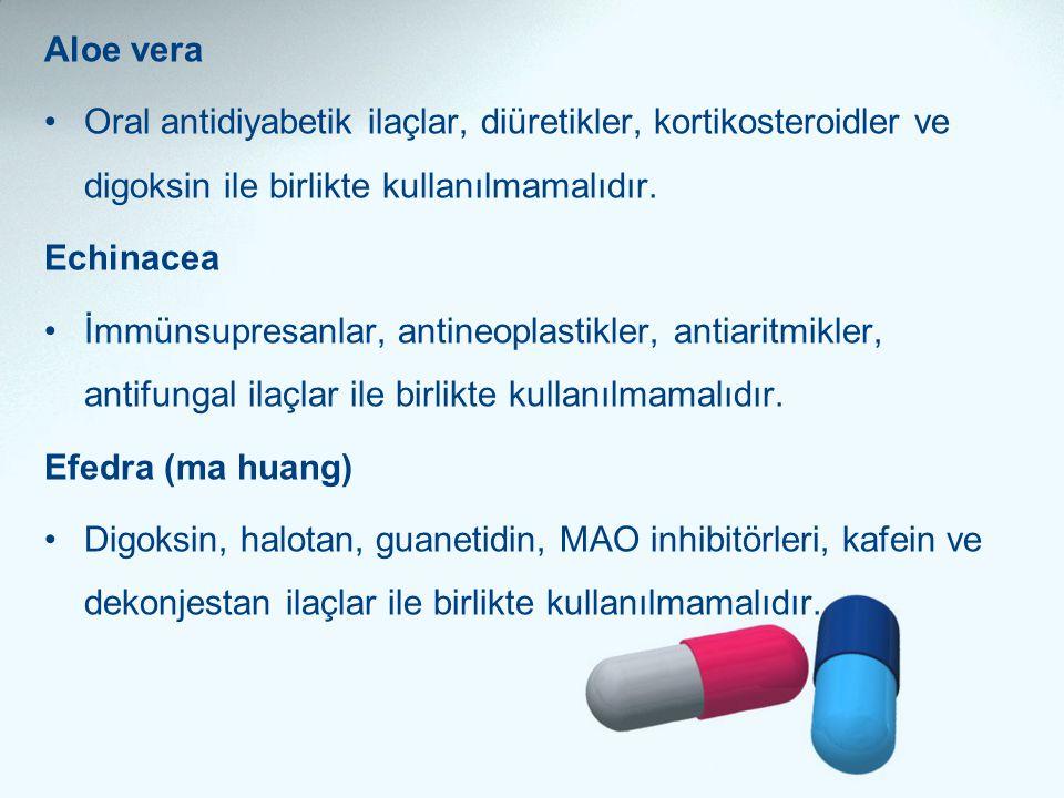 Aloe vera •Oral antidiyabetik ilaçlar, diüretikler, kortikosteroidler ve digoksin ile birlikte kullanılmamalıdır. Echinacea •İmmünsupresanlar, antineo