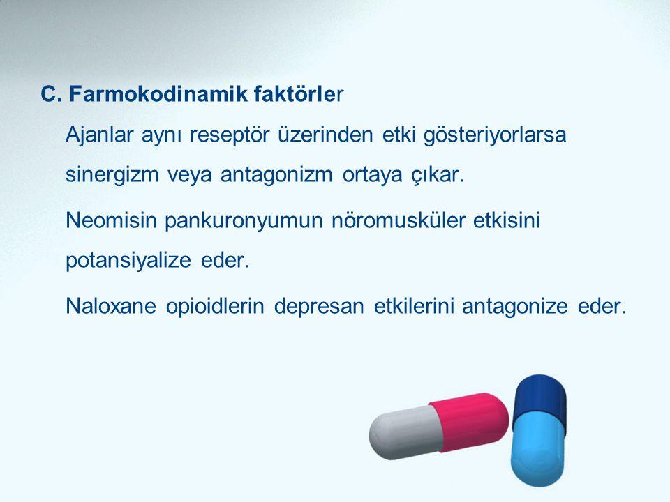 C. Farmokodinamik faktörler Ajanlar aynı reseptör üzerinden etki gösteriyorlarsa sinergizm veya antagonizm ortaya çıkar. Neomisin pankuronyumun nöromu