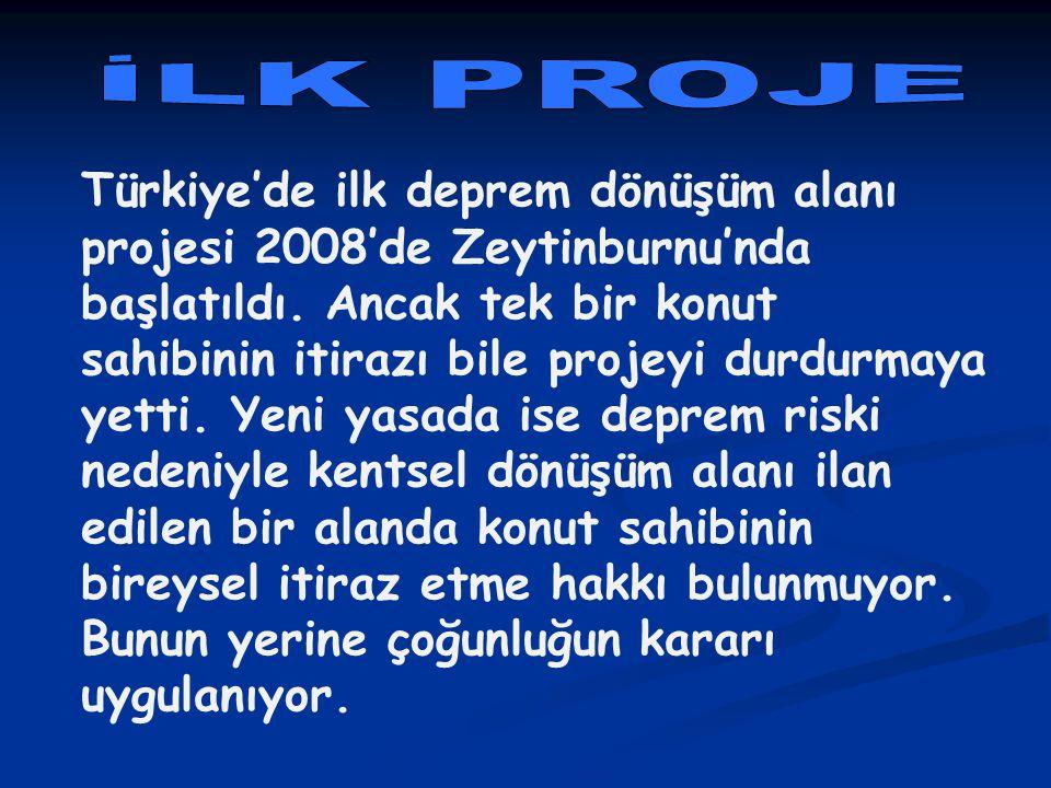 Türkiye'de ilk deprem dönüşüm alanı projesi 2008'de Zeytinburnu'nda başlatıldı. Ancak tek bir konut sahibinin itirazı bile projeyi durdurmaya yetti. Y