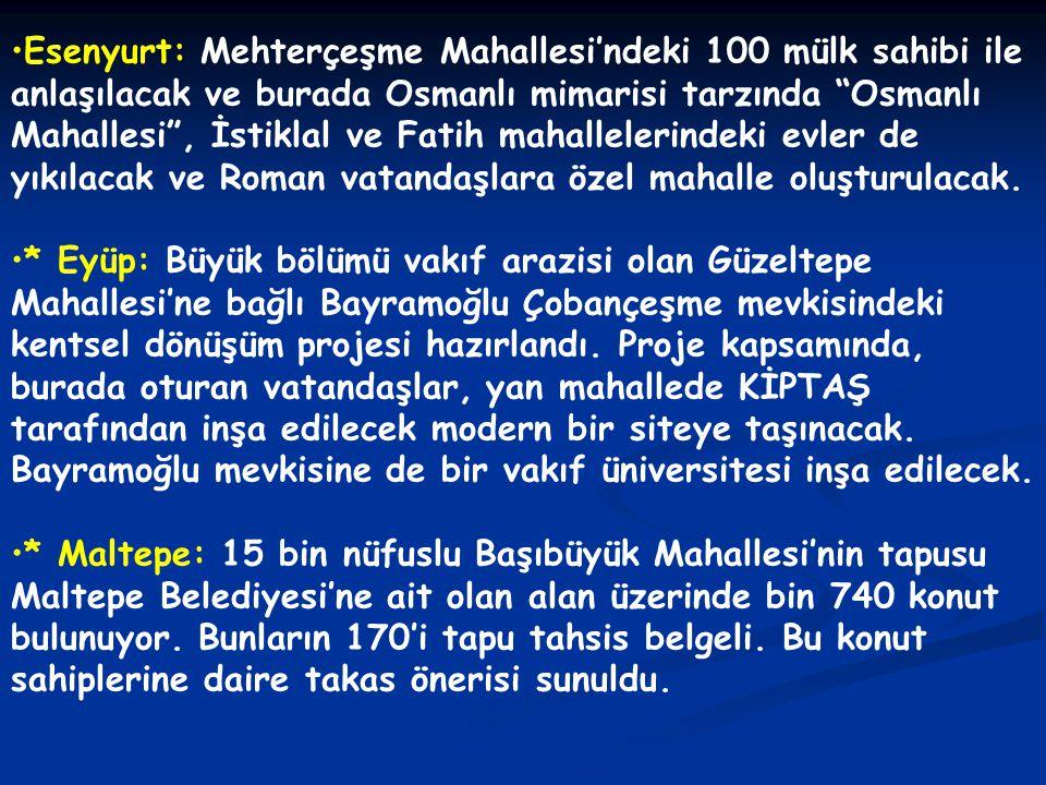 """•Esenyurt: Mehterçeşme Mahallesi'ndeki 100 mülk sahibi ile anlaşılacak ve burada Osmanlı mimarisi tarzında """"Osmanlı Mahallesi"""", İstiklal ve Fatih maha"""
