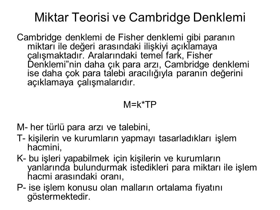 Miktar Teorisi ve Cambridge Denklemi Cambridge denklemi de Fisher denklemi gibi paranın miktarı ile değeri arasındaki ilişkiyi açıklamaya çalışmaktadı