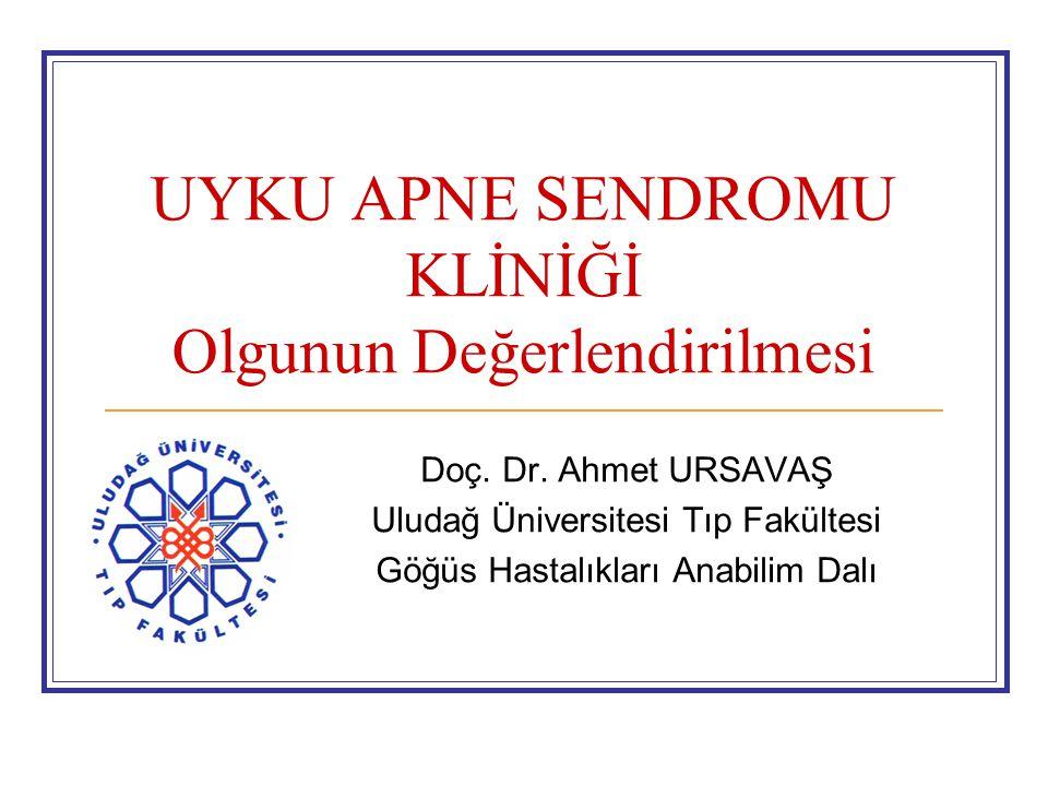 UYKU APNE SENDROMU KLİNİĞİ Olgunun Değerlendirilmesi Doç. Dr. Ahmet URSAVAŞ Uludağ Üniversitesi Tıp Fakültesi Göğüs Hastalıkları Anabilim Dalı