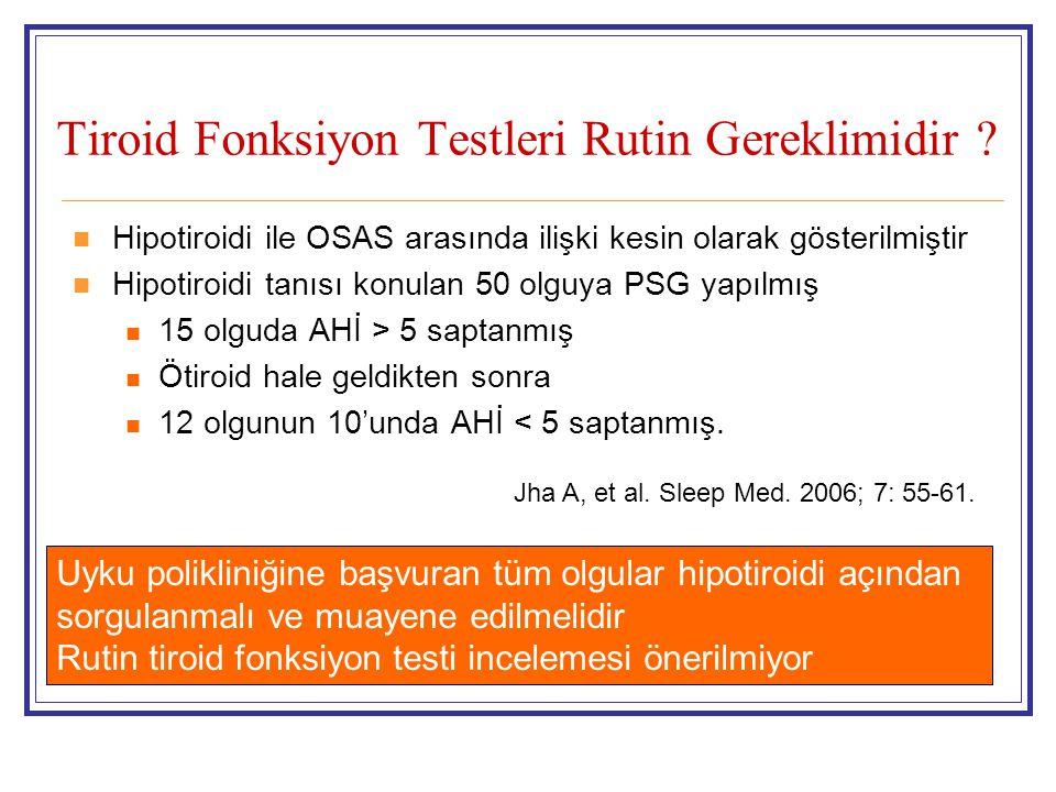 Tiroid Fonksiyon Testleri Rutin Gereklimidir ?  Hipotiroidi ile OSAS arasında ilişki kesin olarak gösterilmiştir  Hipotiroidi tanısı konulan 50 olgu