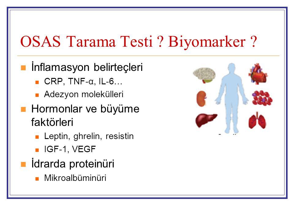 OSAS Tarama Testi ? Biyomarker ?  İnflamasyon belirteçleri  CRP, TNF-α, IL-6…  Adezyon molekülleri  Hormonlar ve büyüme faktörleri  Leptin, ghrel