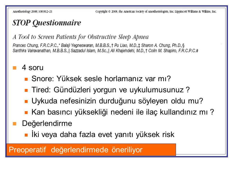  4 soru  Snore: Yüksek sesle horlamanız var mı?  Tired: Gündüzleri yorgun ve uykulumusunuz ?  Uykuda nefesinizin durduğunu söyleyen oldu mu?  Kan