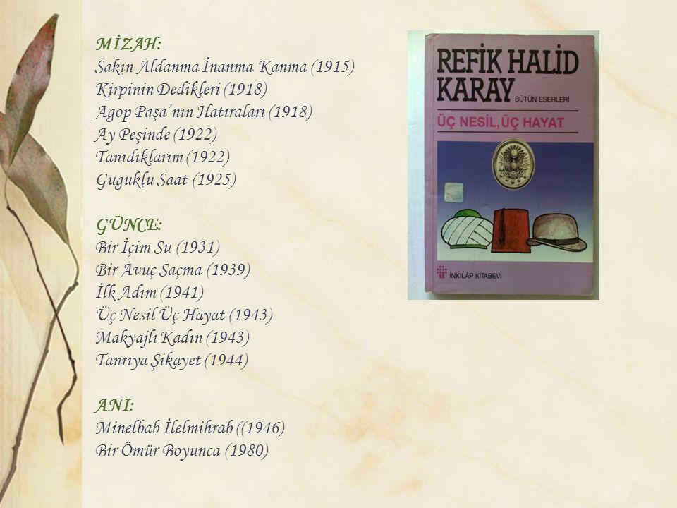 MİZAH: Sakın Aldanma İnanma Kanma (1915) Kirpinin Dedikleri (1918) Agop Paşa'nın Hatıraları (1918) Ay Peşinde (1922) Tanıdıklarım (1922) Guguklu Saat