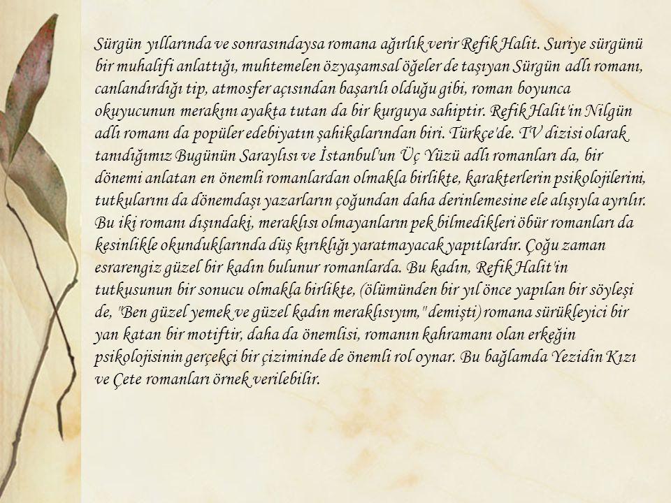 Refik Halit, yazmaya mizah dergilerinde yergi ve taşlamalarla başladı ve ömrü boyunca sürdürdüğü düzyazılarında da ironiden vazgeçmedi.