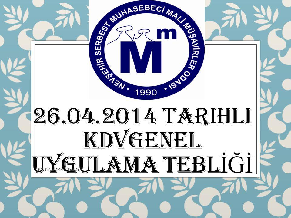26.04.2014 TARIHLI KDVGENEL UYGULAMA TEBL İĞİ KONYA SMMMO TESMER